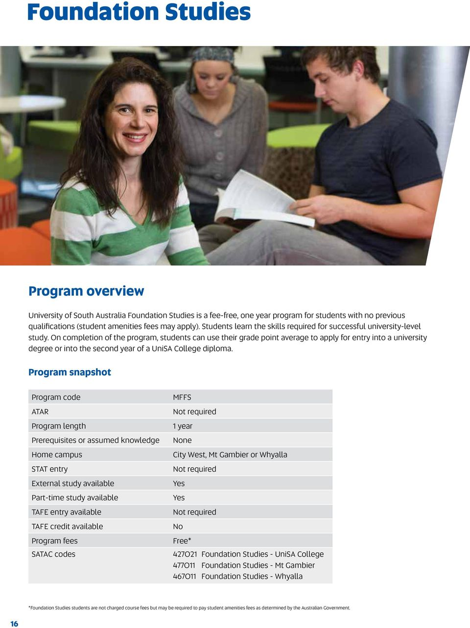 On completion of the program, students can use their grade point average to apply for entry into a university degree or into the second year of a UniSA College diploma.