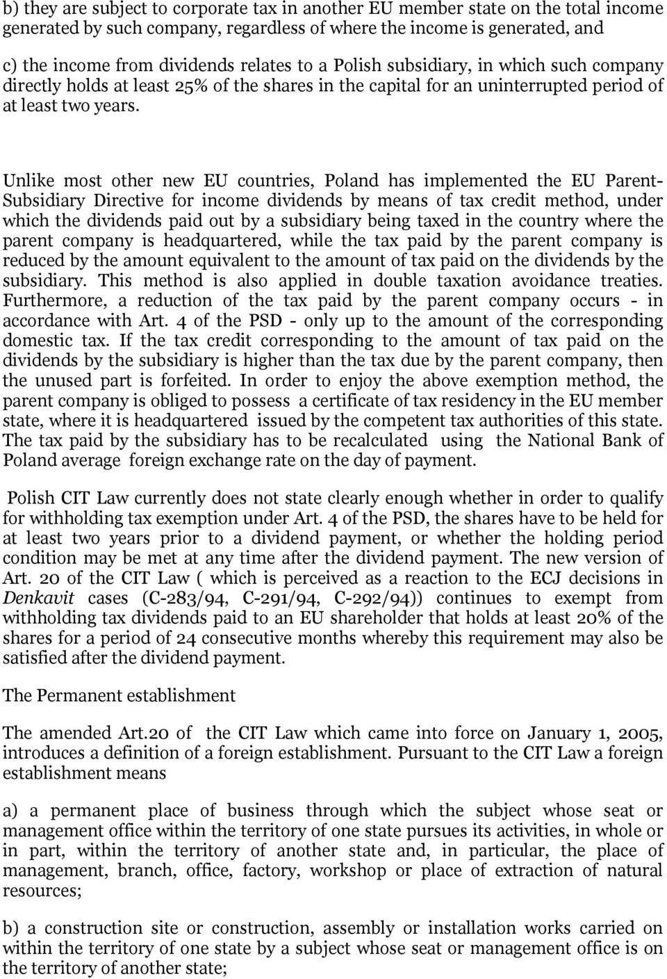 Unlike most other new EU countries, Poland has implemented the EU Parent- Subsidiary Directive for income dividends by means of tax credit method, under which the dividends paid out by a subsidiary
