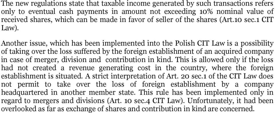 Another issue, which has been implemented into the Polish CIT Law is a possibility of taking over the loss suffered by the foreign establishment of an acquired company in case of merger, division and