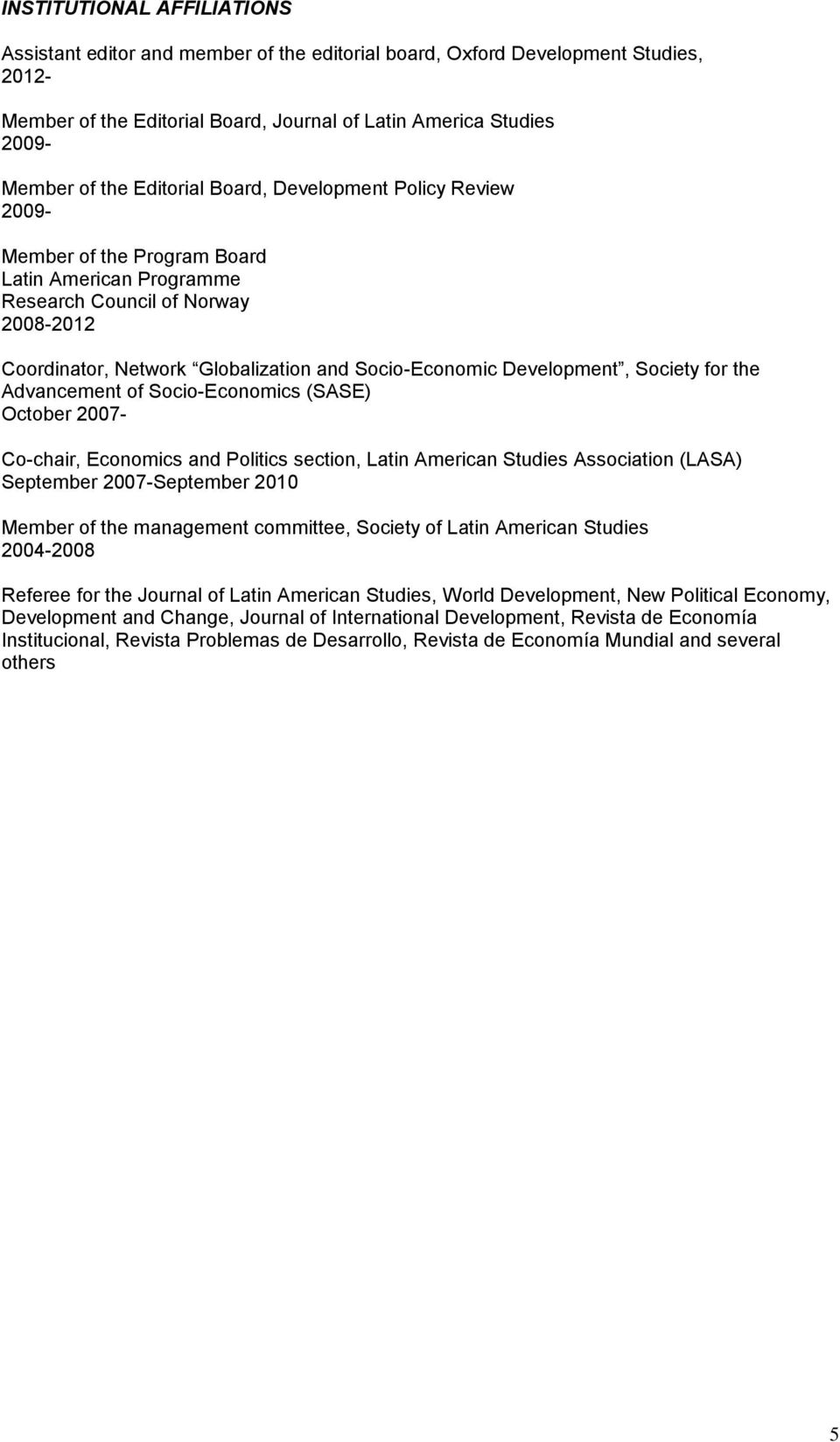Development, Society for the Advancement of Socio-Economics (SASE) October 2007- Co-chair, Economics and Politics section, Latin American Studies Association (LASA) September 2007-September 2010