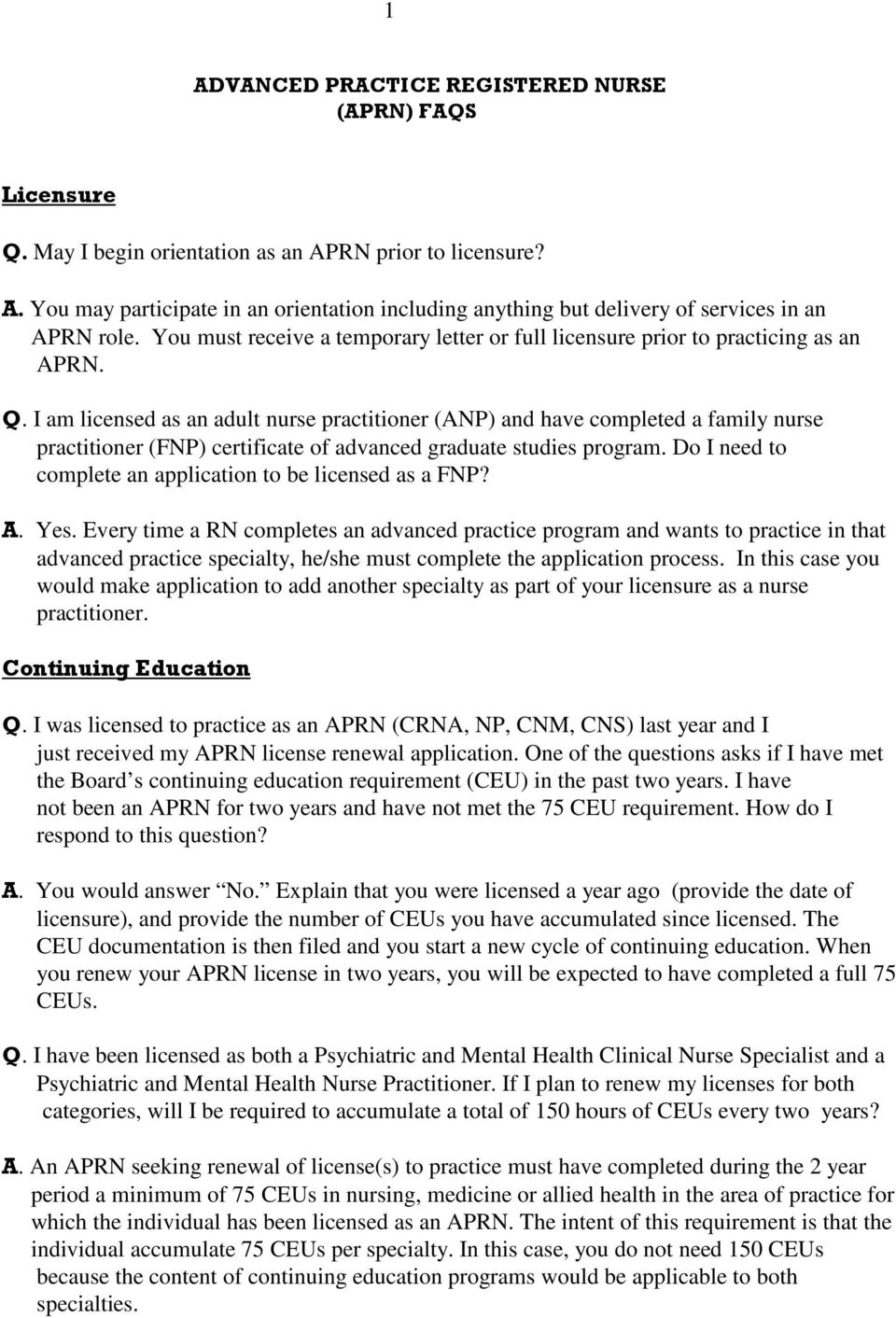 I am licensed as an adult nurse practitioner (ANP) and have completed a family nurse practitioner (FNP) certificate of advanced graduate studies program.