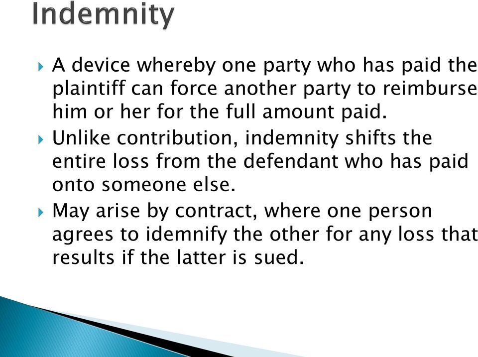 Unlike contribution, indemnity shifts the entire loss from the defendant who has paid