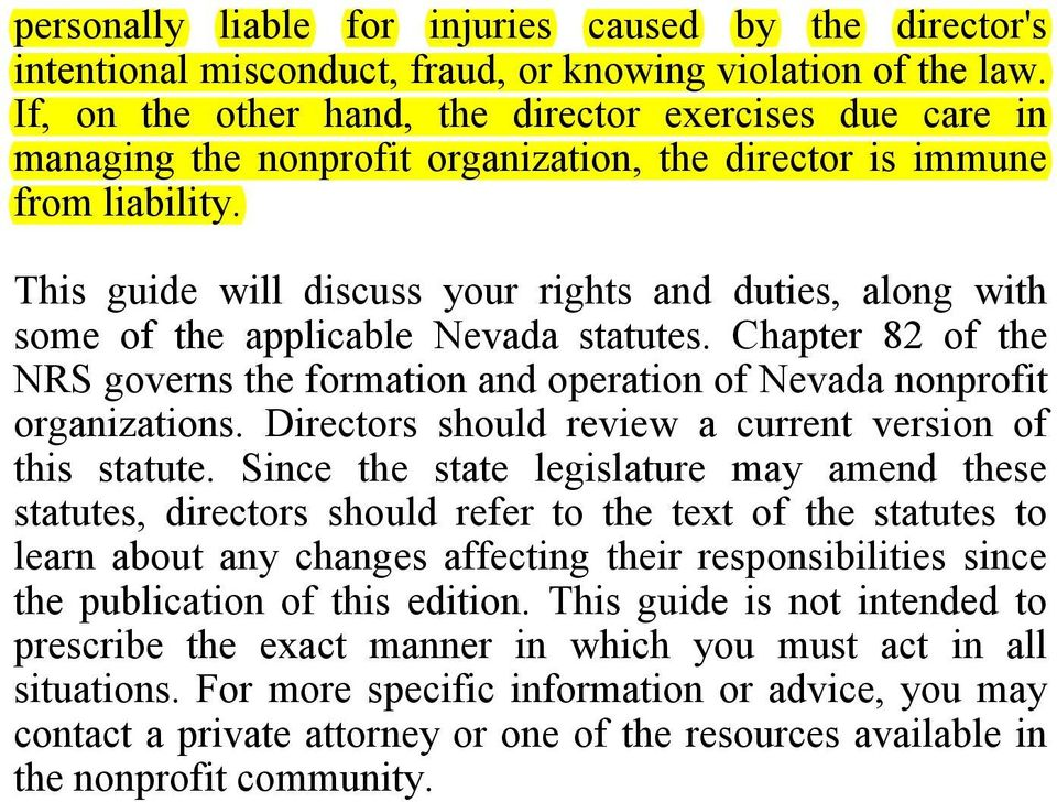 This guide will discuss your rights and duties, along with some of the applicable Nevada statutes. Chapter 82 of the NRS governs the formation and operation of Nevada nonprofit organizations.