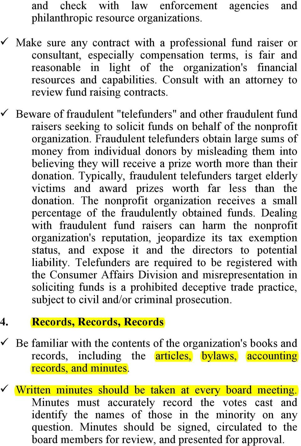 "Consult with an attorney to review fund raising contracts. Beware of fraudulent ""telefunders"" and other fraudulent fund raisers seeking to solicit funds on behalf of the nonprofit organization."