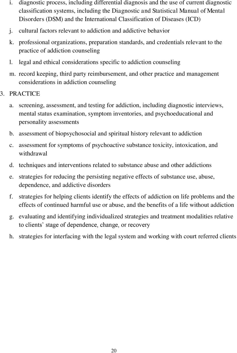 professional organizations, preparation standards, and credentials relevant to the practice of addiction counseling l. legal and ethical considerations specific to addiction counseling m.