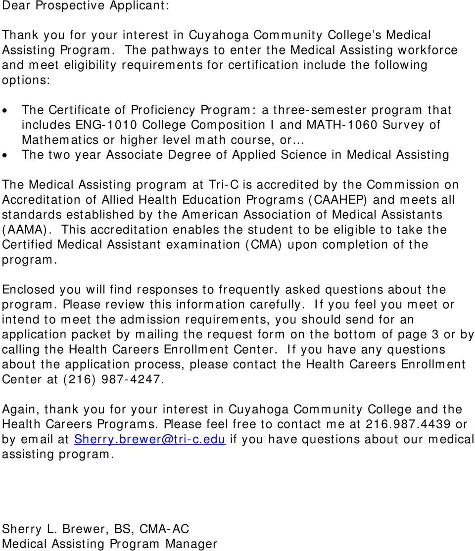 program that includes ENG-1010 College Composition I and MATH-1060 Survey of Mathematics or higher level math course, or The two year Associate Degree of Applied Science in Medical Assisting The