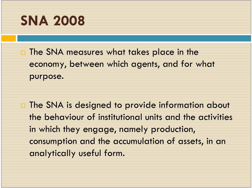 The SNA is designed to provide information about the behaviour of institutional