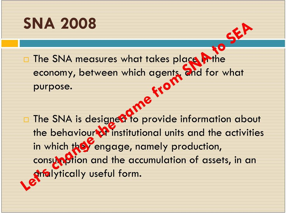 The SNA is designed to provide information about the behaviour of institutional units and