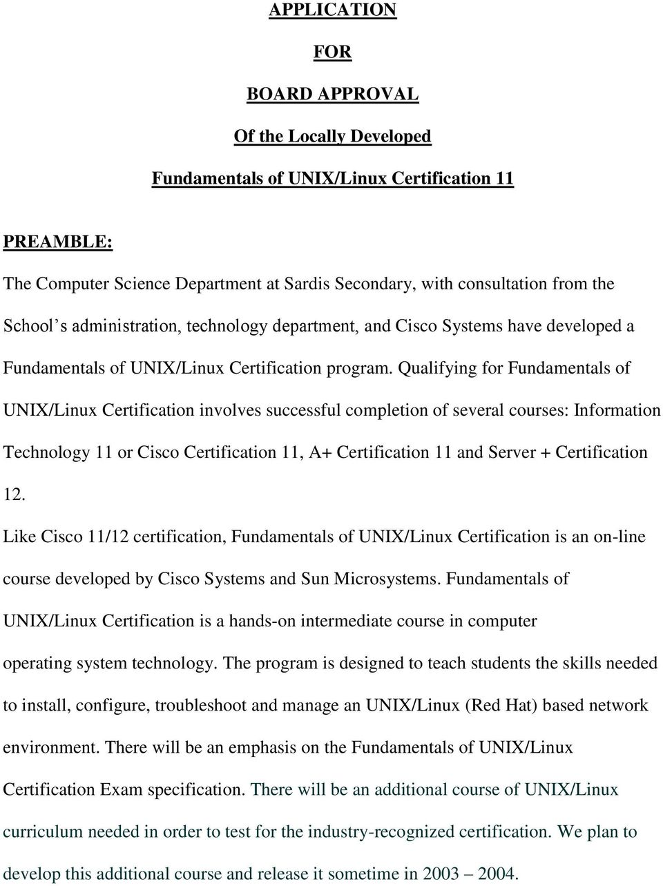 Qualifying for Fundamentals of UNIX/Linux Certification involves successful completion of several courses: Information Technology 11 or Cisco Certification 11, A+ Certification 11 and Server +