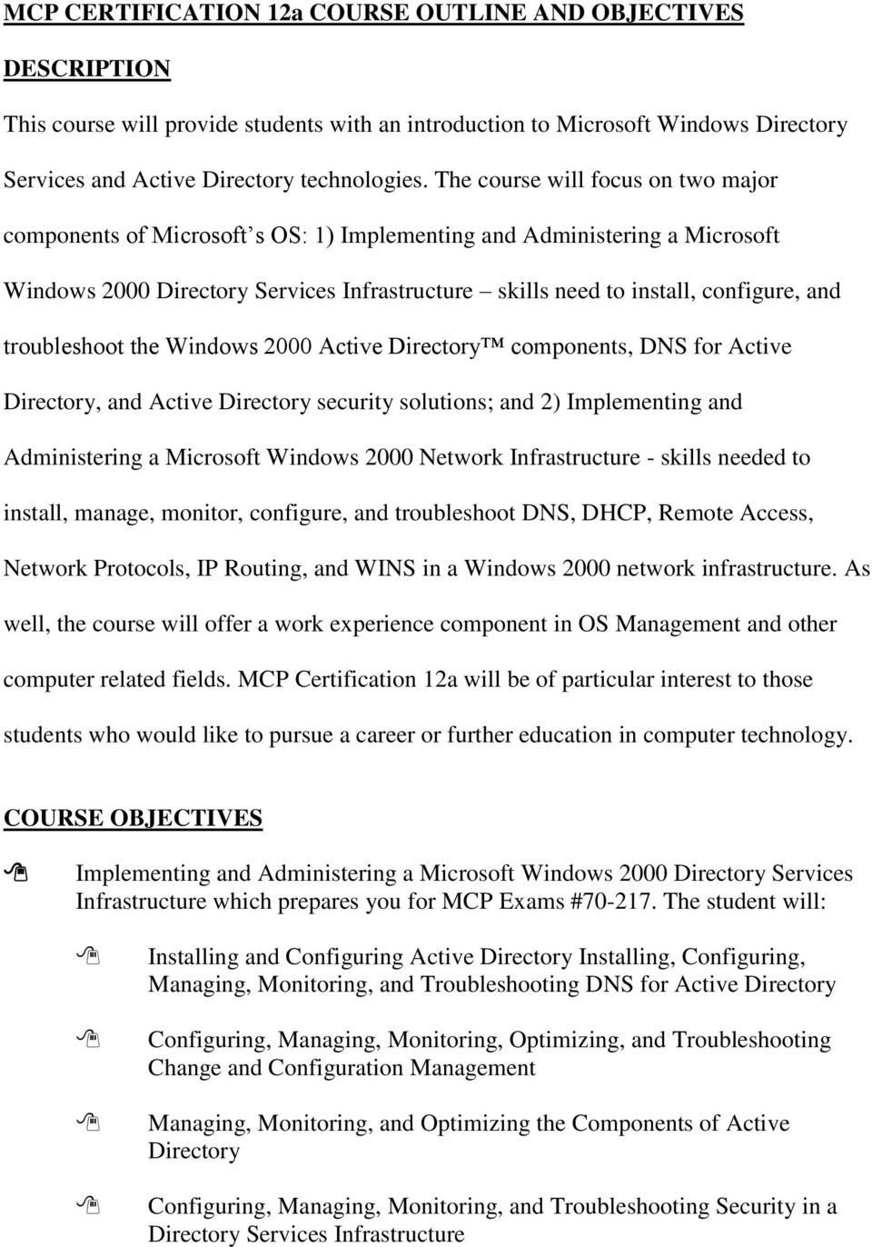 troubleshoot the Windows 2000 Active Directory components, DNS for Active Directory, and Active Directory security solutions; and 2) Implementing and Administering a Microsoft Windows 2000 Network