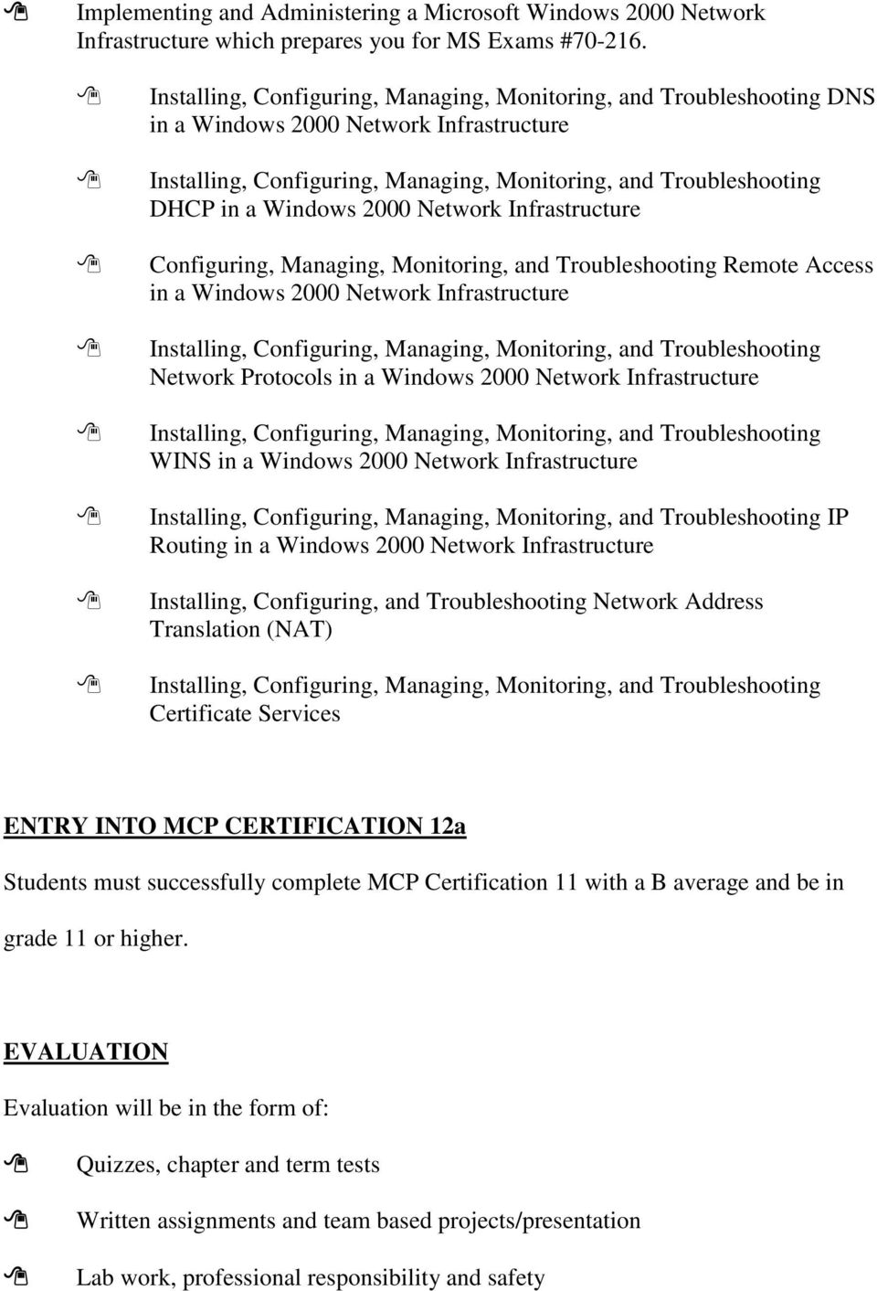 2000 Network Infrastructure Configuring, Managing, Monitoring, and Troubleshooting Remote Access in a Windows 2000 Network Infrastructure Installing, Configuring, Managing, Monitoring, and