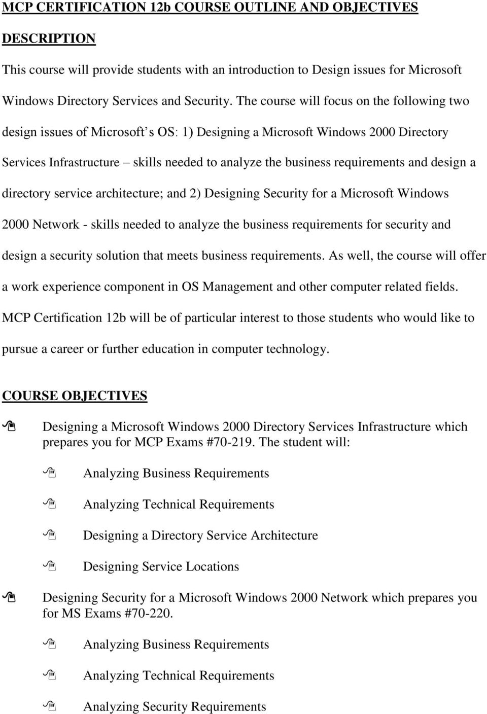 and design a directory service architecture; and 2) Designing Security for a Microsoft Windows 2000 Network - skills needed to analyze the business requirements for security and design a security