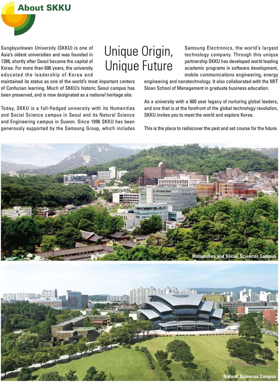 Much of SKKU s historic Seoul campus has been preserved, and is now designated as a national heritage site.
