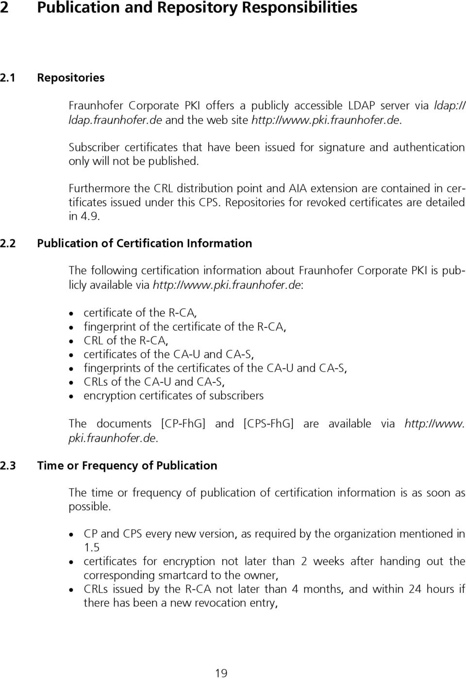Furthermore the CRL distribution point and AIA extension are contained in certificates issued under this CPS. Repositories for revoked certificates are detailed in 4.9. 2.