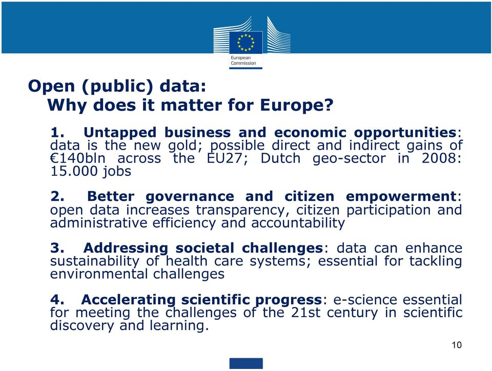 000 jobs Ø 2. Better governance and citizen empowerment: open data increases transparency, citizen participation and administrative efficiency and accountability Ø 3.