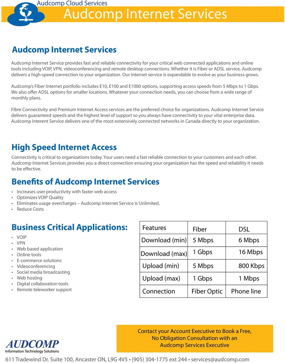 Our internet service is expandable to evolve as your business grows. Audcomp s Fiber Internet portfolio includes E10, E100 and E1000 options, supporting access speeds from 5 Mbps to 1 Gbps.