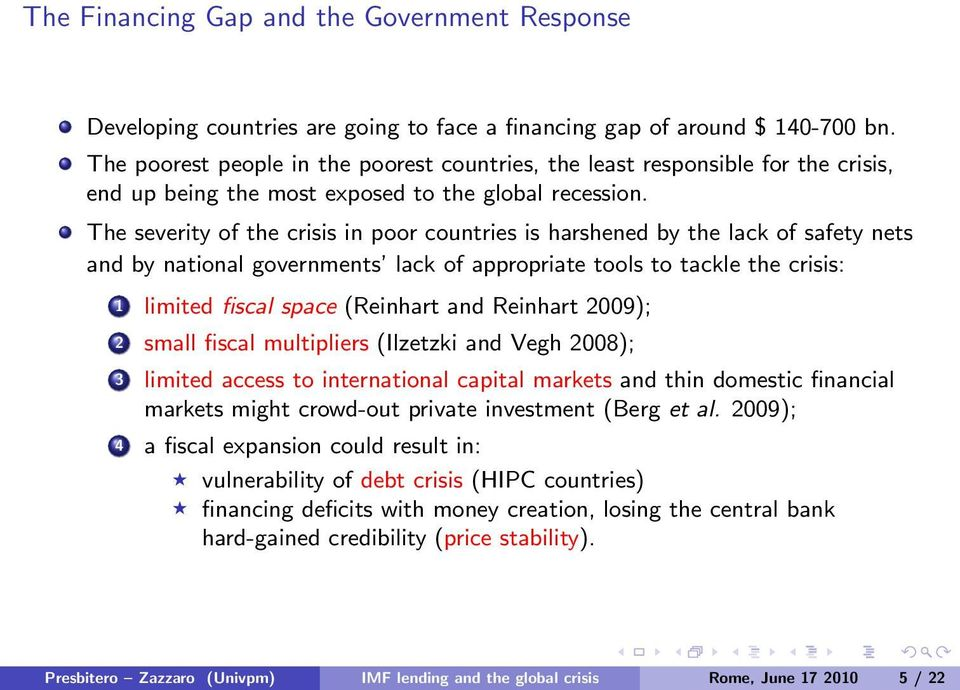 The severity of the crisis in poor countries is harshened by the lack of safety nets and by national governments lack of appropriate tools to tackle the crisis: 1 limited fiscal space (Reinhart and