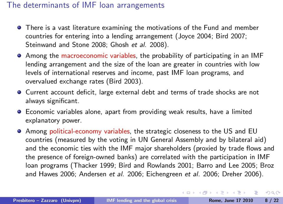 Among the macroeconomic variables, the probability of participating in an IMF lending arrangement and the size of the loan are greater in countries with low levels of international reserves and