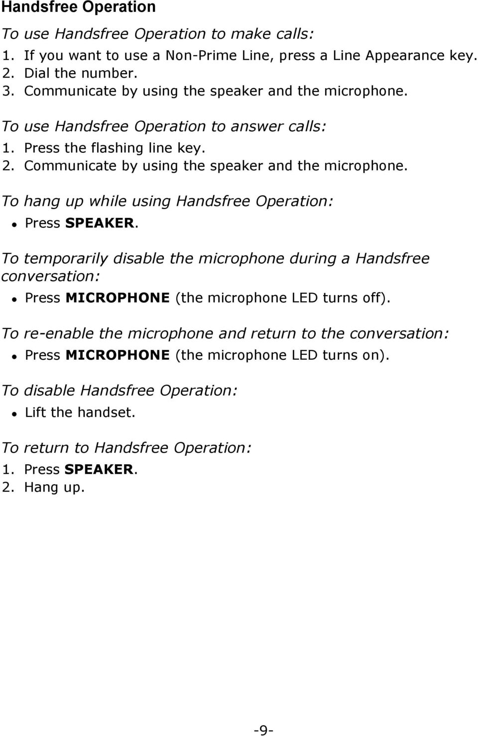 To hang up while using Handsfree Operation:! Press SPEAKER. To temporarily disable the microphone during a Handsfree conversation:! Press MICROPHONE (the microphone LED turns off).
