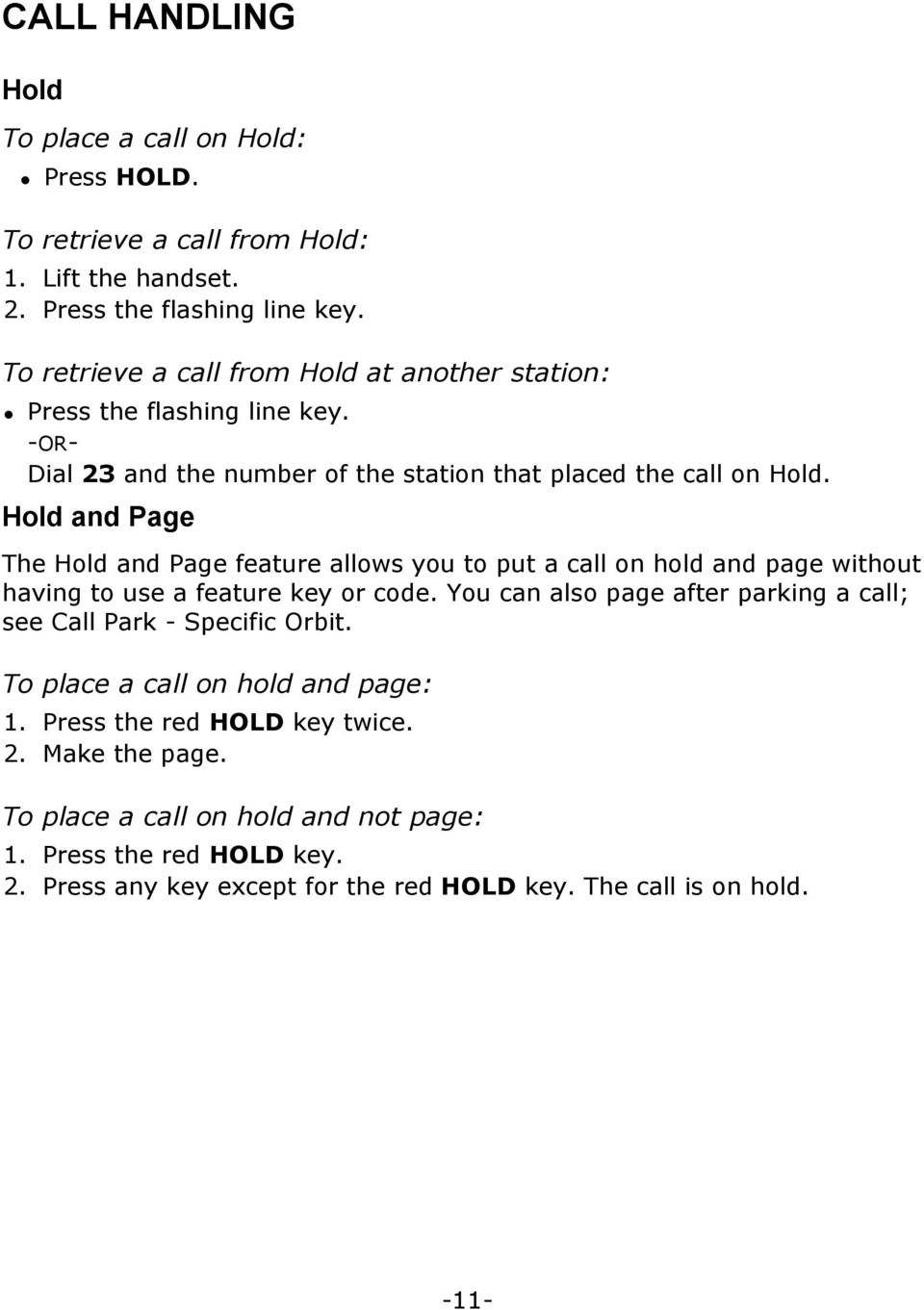 Hold and Page The Hold and Page feature allows you to put a call on hold and page without having to use a feature key or code.