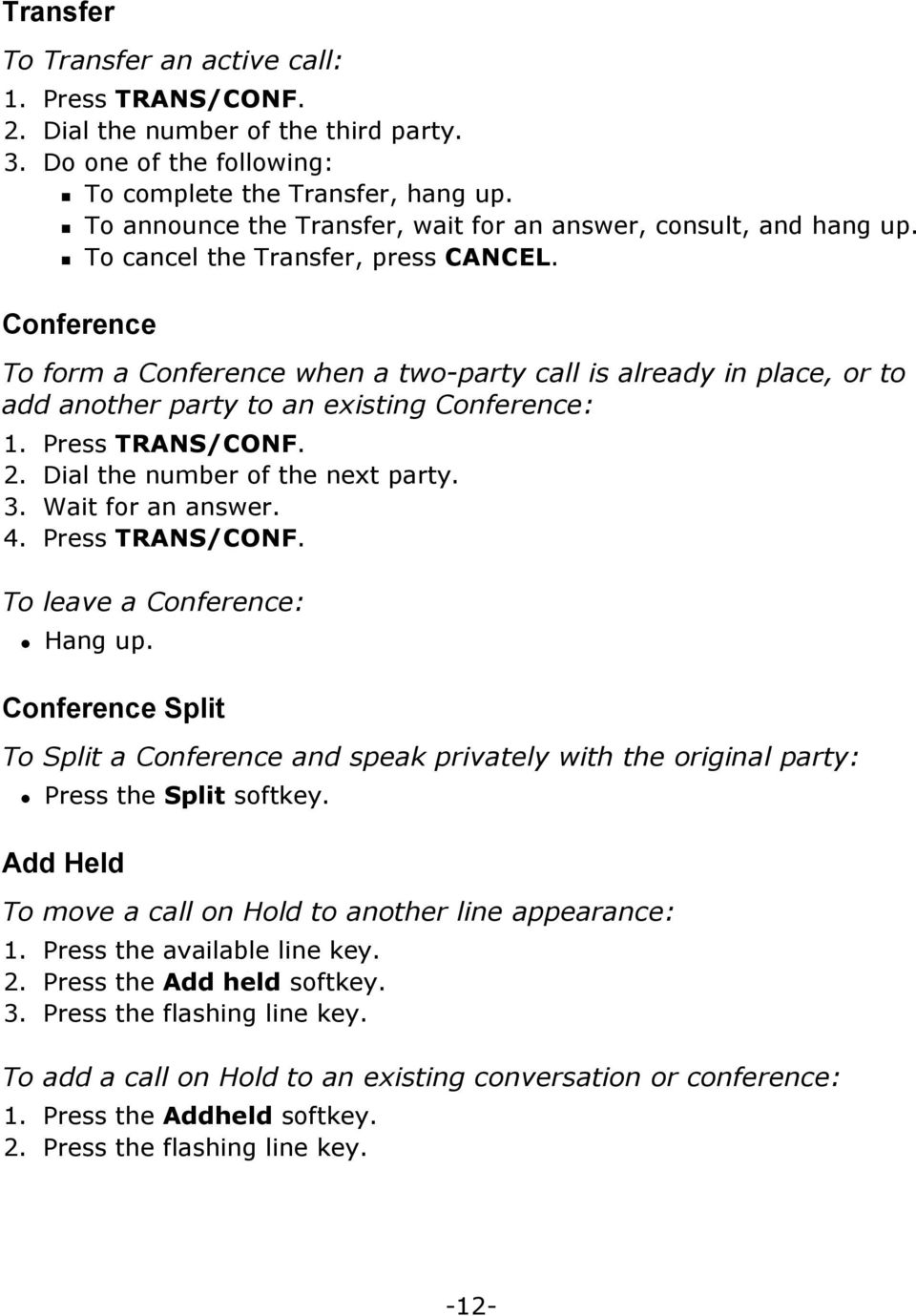 Conference To form a Conference when a two-party call is already in place, or to add another party to an existing Conference: 1. Press TRANS/CONF. 2. Dial the number of the next party. 3.
