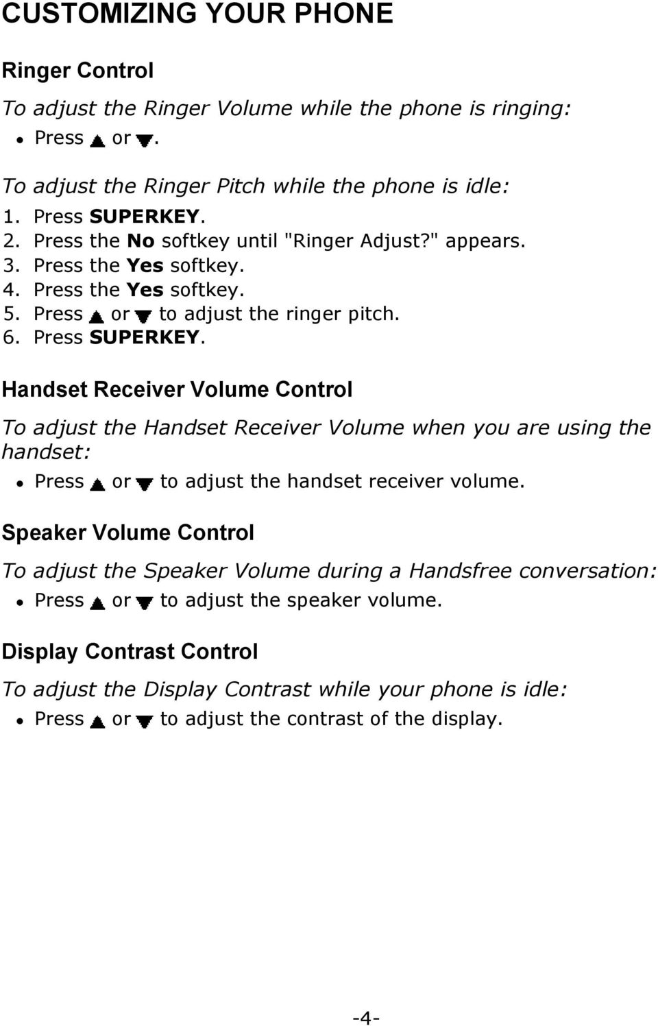 Handset Receiver Volume Control To adjust the Handset Receiver Volume when you are using the handset:! Press or to adjust the handset receiver volume.