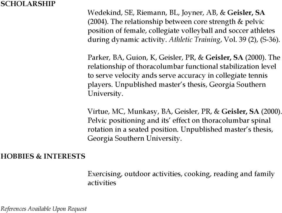 Parker, BA, Guion, K, Geisler, PR, & Geisler, SA (2000). The relationship of thoracolumbar functional stabilization level to serve velocity ands serve accuracy in collegiate tennis players.