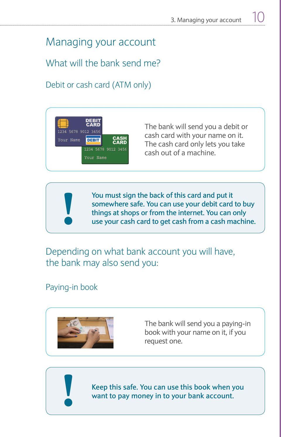 You can use your debit card to buy things at shops or from the internet. You can only use your cash card to get cash from a cash machine.
