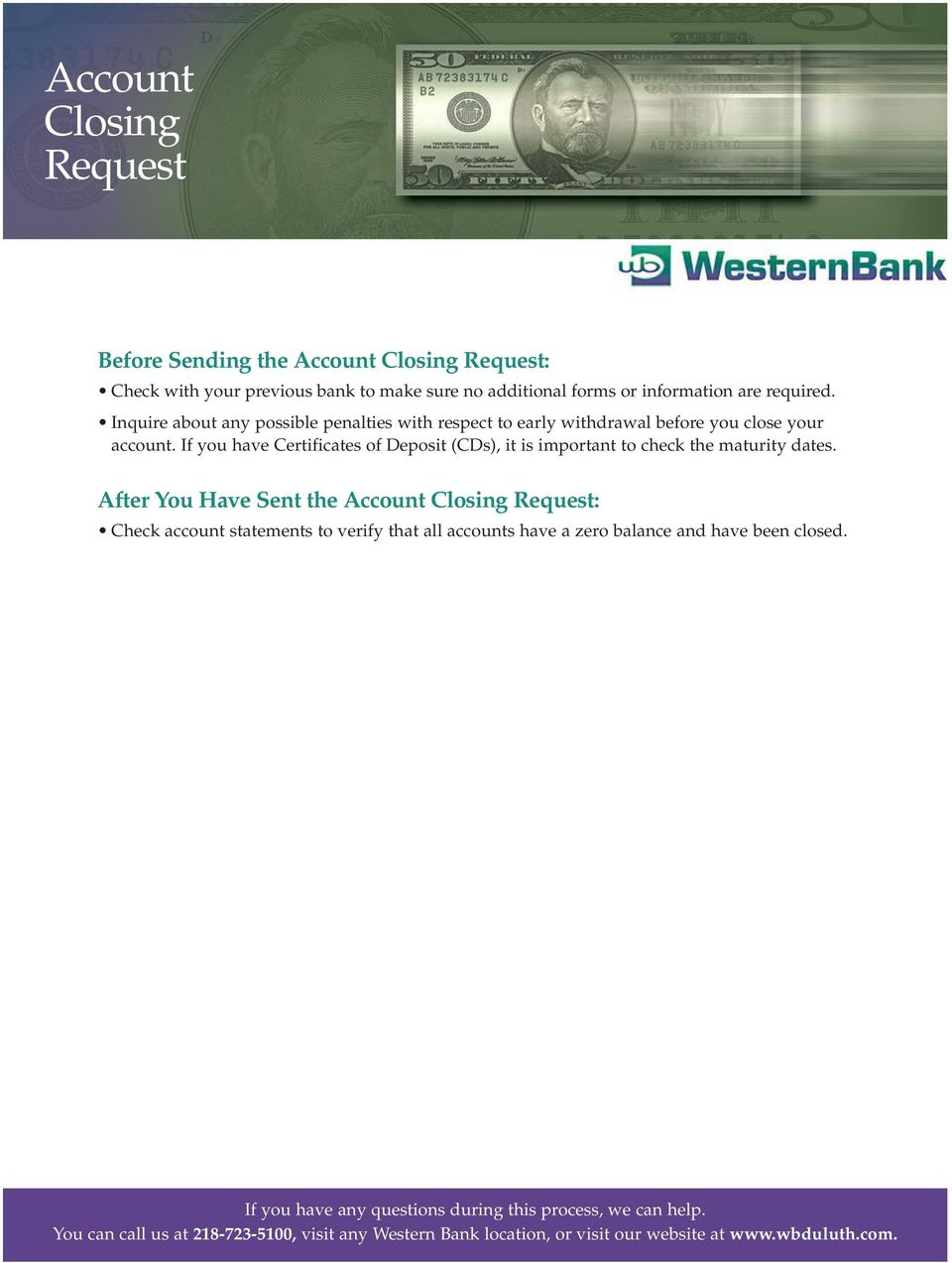 Inquire about any possible penalties with respect to early withdrawal before you close your account.