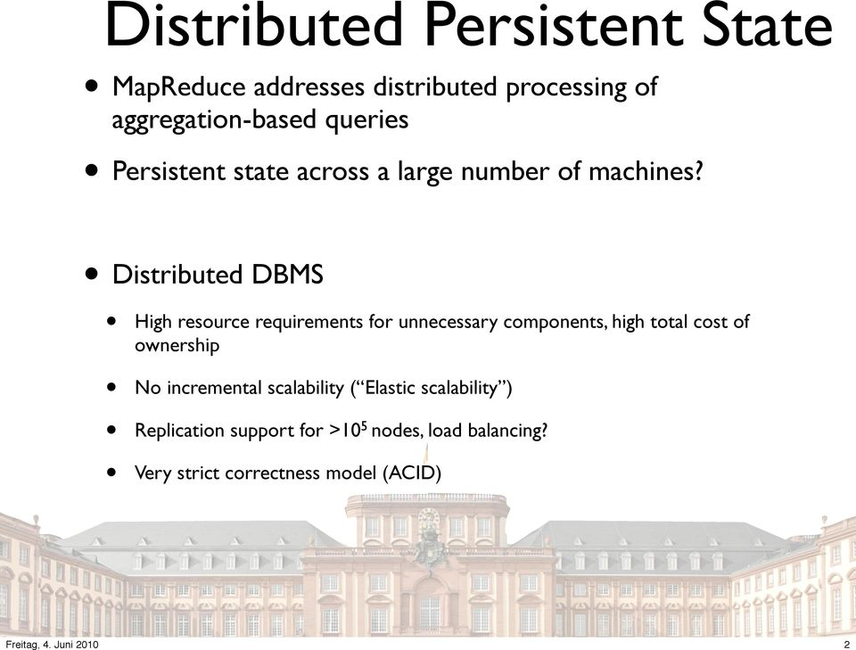 Distributed DBMS High resource requirements for unnecessary components, high total cost of