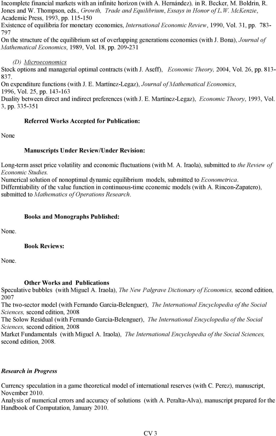 Bona), Journal of Mathematical Economics, 1989, Vol. 18, pp. 209-231 (D) Microeconomics Stock options and managerial optimal contracts (with J. Aseff), Economic Theory, 2004, Vol. 26, pp. 813-837.