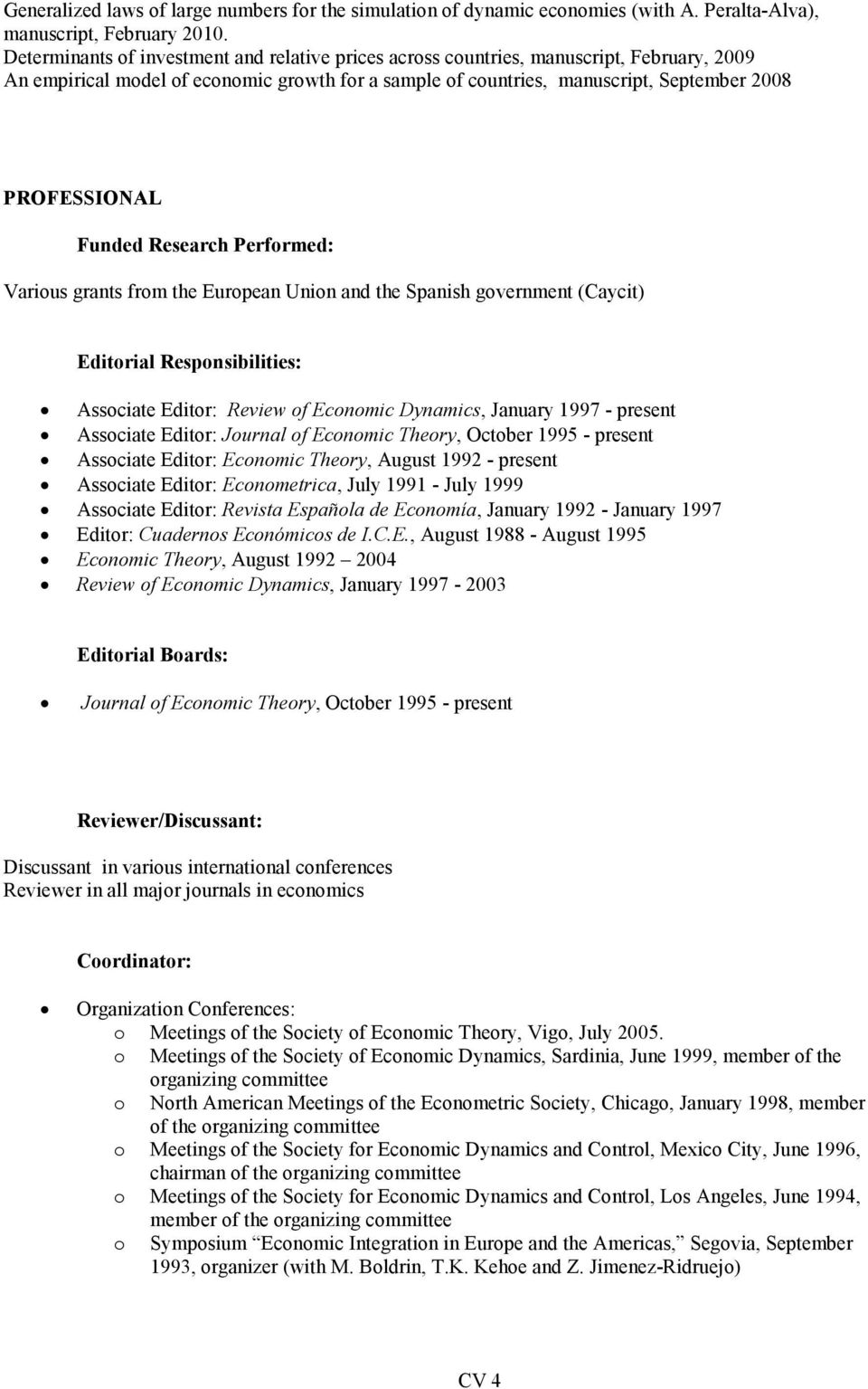 Funded Research Performed: Various grants from the European Union and the Spanish government (Caycit) Editorial Responsibilities: Associate Editor: Review of Economic Dynamics, January 1997 - present