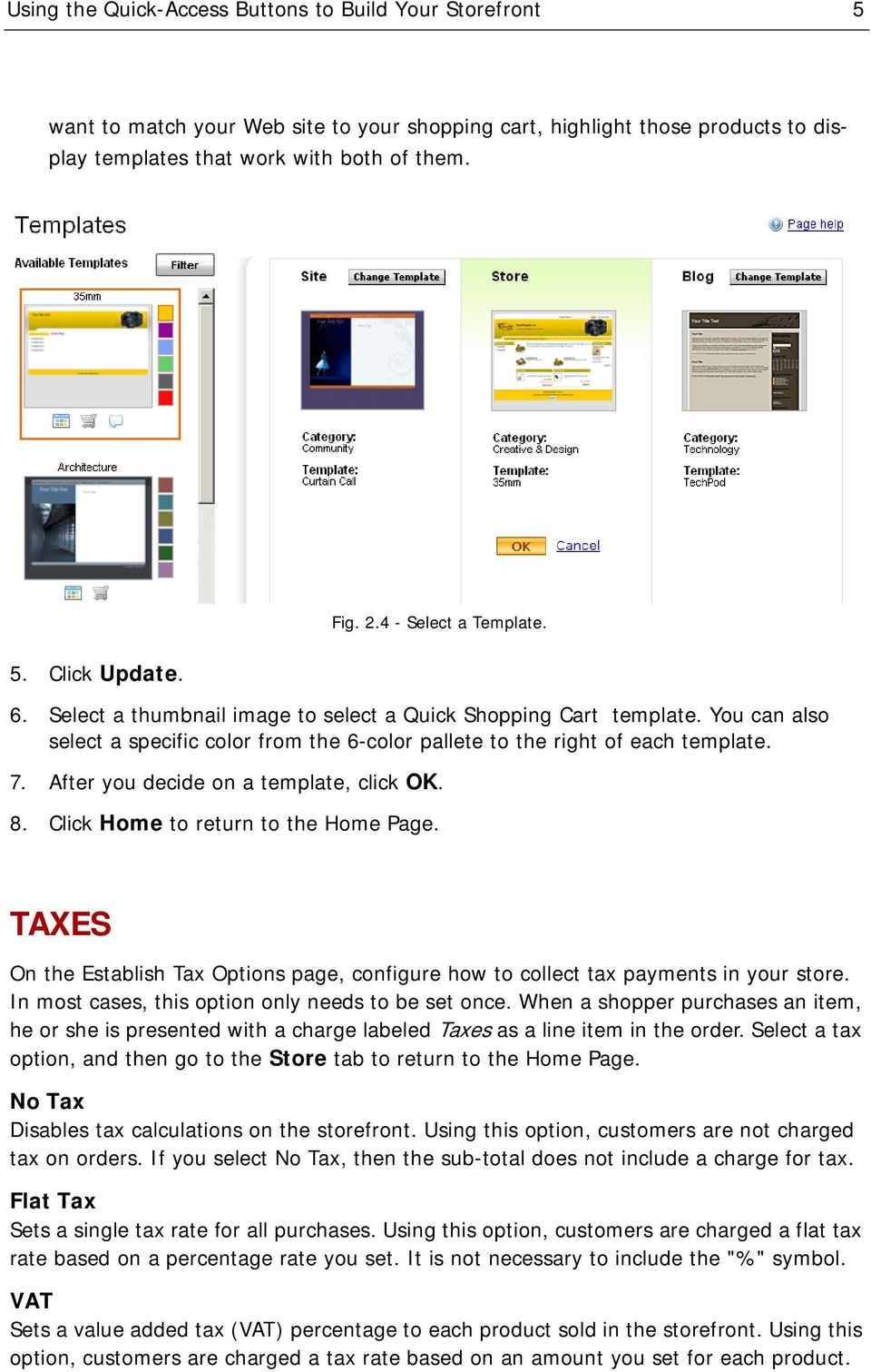 After you decide on a template, click OK. 8. Click Home to return to the Home Page. TAXES On the Establish Tax Options page, configure how to collect tax payments in your store.