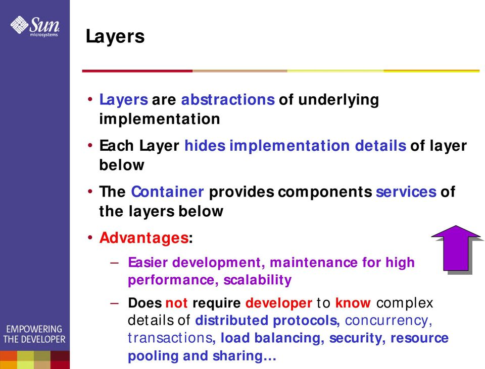 development, maintenance for high performance, scalability Does not require developer to know complex
