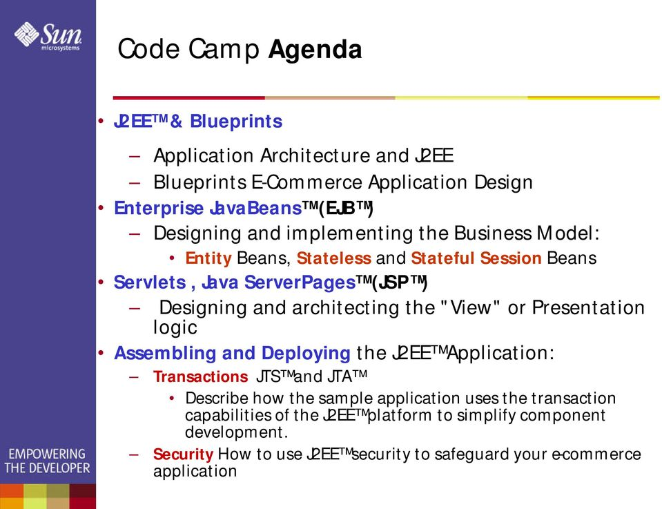 "the ""View"" or Presentation logic Assembling and Deploying the J2EE Application: Transactions JTS and JTA Describe how the sample application uses the"
