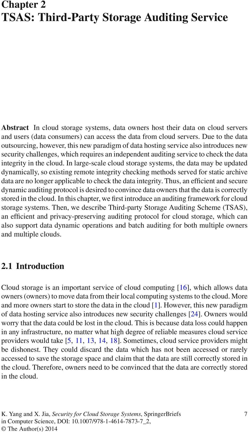 the cloud In large-scale cloud storage systems, the data may be updated dynamically, so existing remote integrity checking methods served for static archive data are no longer applicable to check the