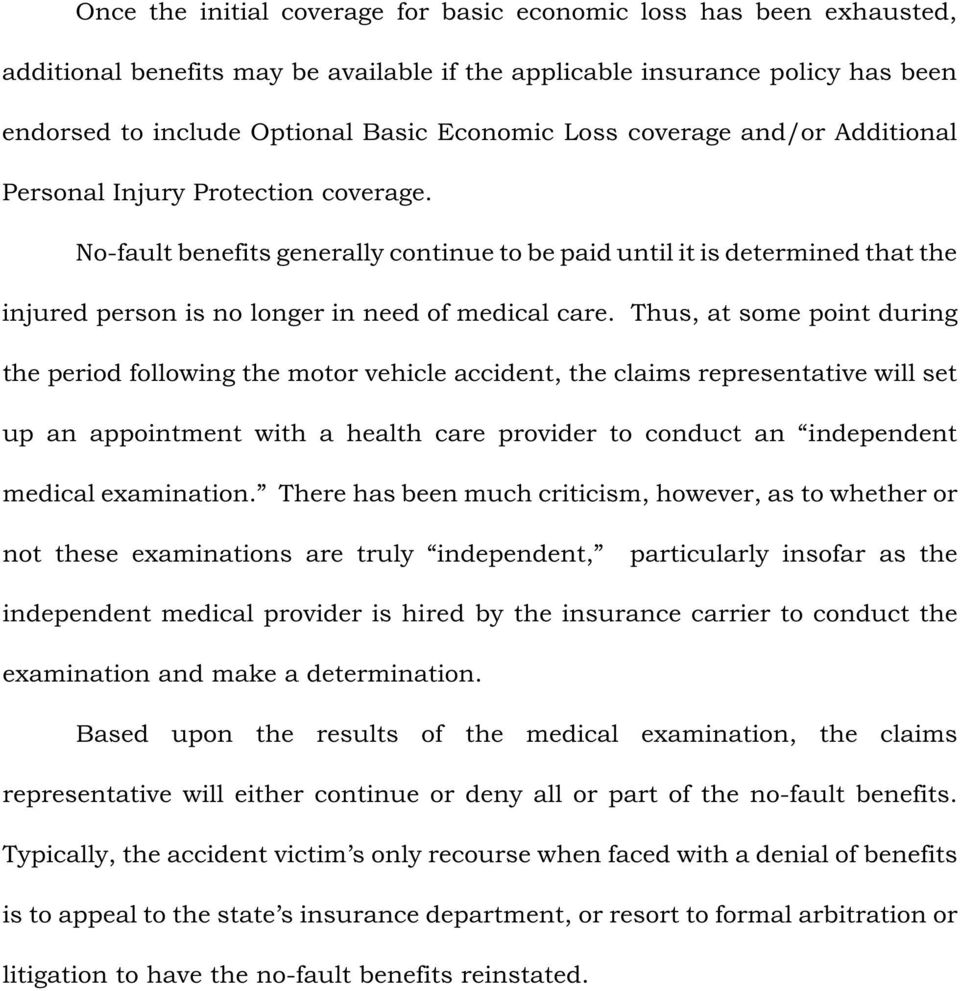 Thus, at some point during the period following the motor vehicle accident, the claims representative will set up an appointment with a health care provider to conduct an independent medical