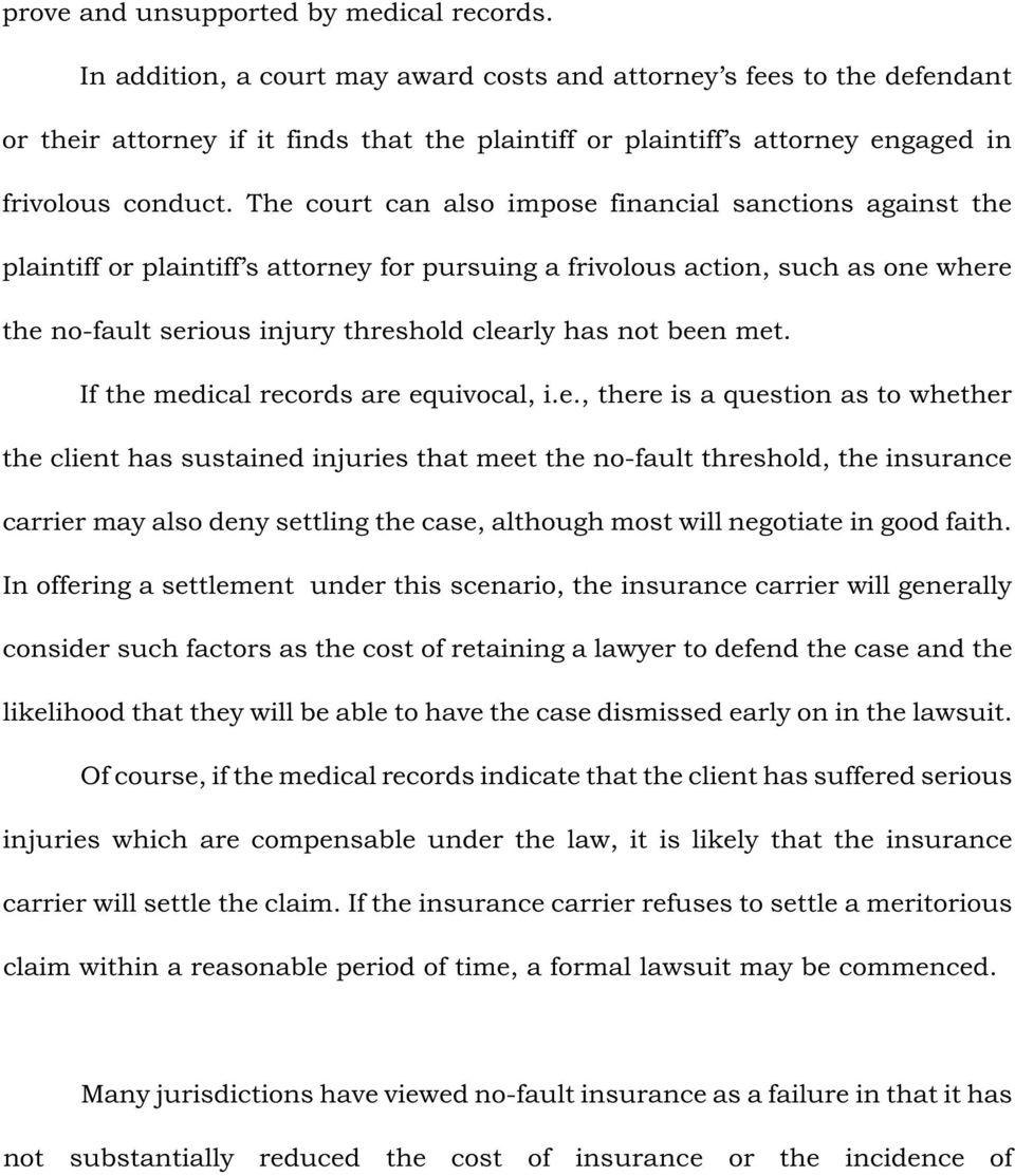 The court can also impose financial sanctions against the plaintiff or plaintiff s attorney for pursuing a frivolous action, such as one where the no-fault serious injury threshold clearly has not