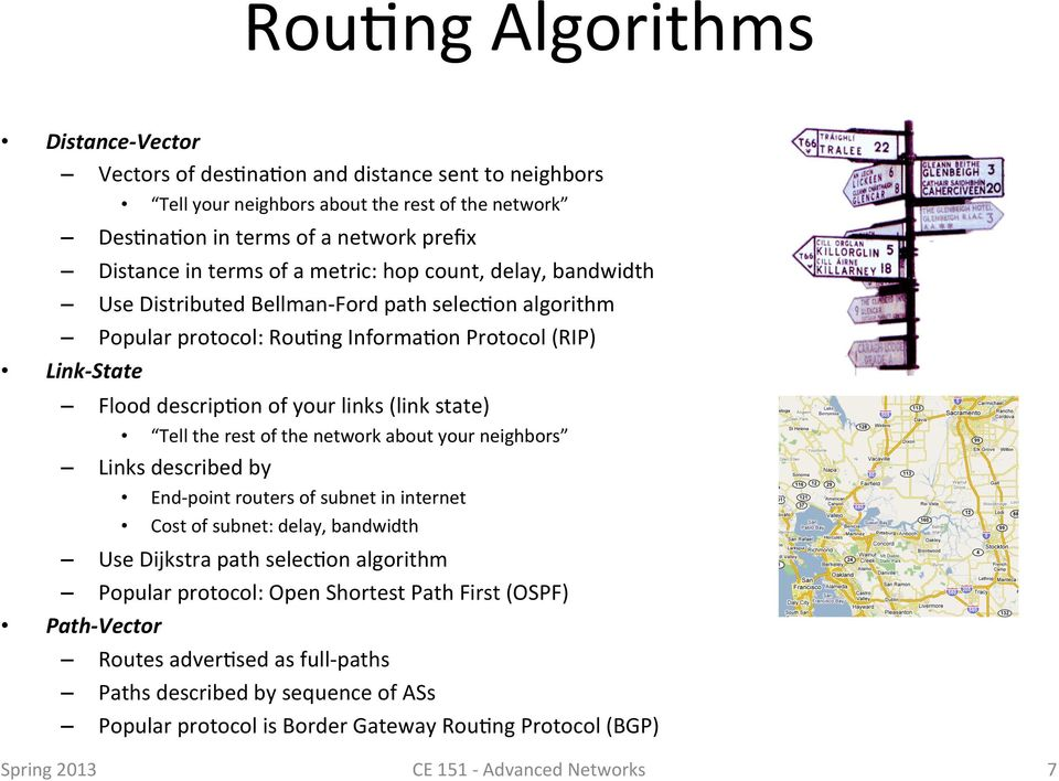Tell the rest of the network about your neighbors Links described by End- point routers of subnet in internet Cost of subnet: delay, bandwidth Use Dijkstra path selec0on algorithm Popular protocol: