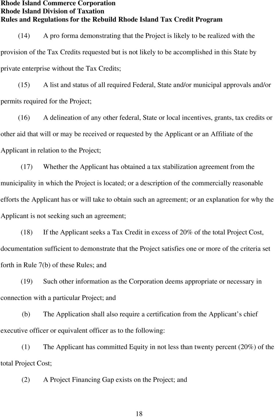 local incentives, grants, tax credits or other aid that will or may be received or requested by the Applicant or an Affiliate of the Applicant in relation to the Project; (17) Whether the Applicant