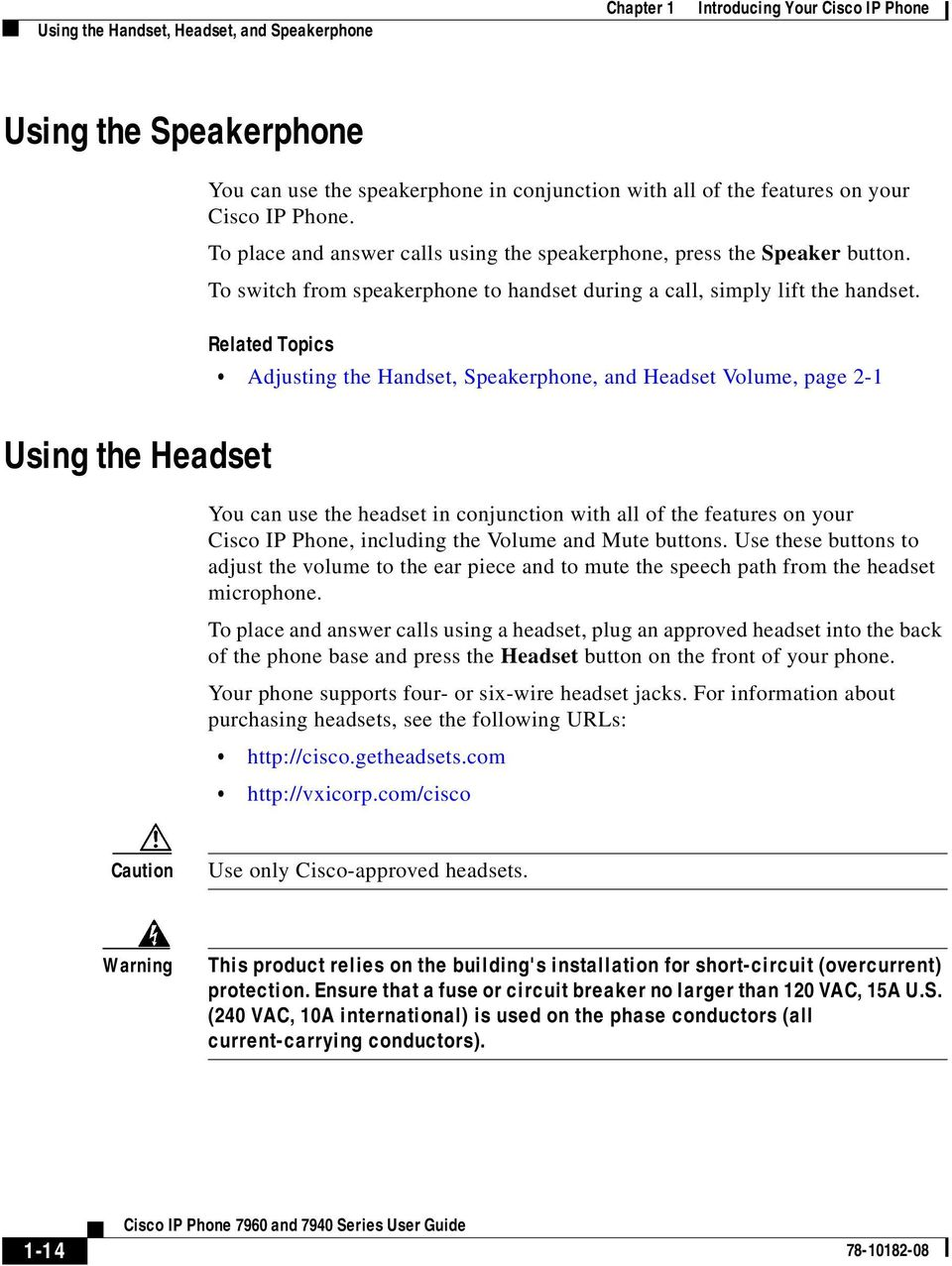 Adjusting the Handset, Speakerphone, and Headset Volume, page 2-1 Using the Headset You can use the headset in conjunction with all of the features on your Cisco IP Phone, including the Volume and