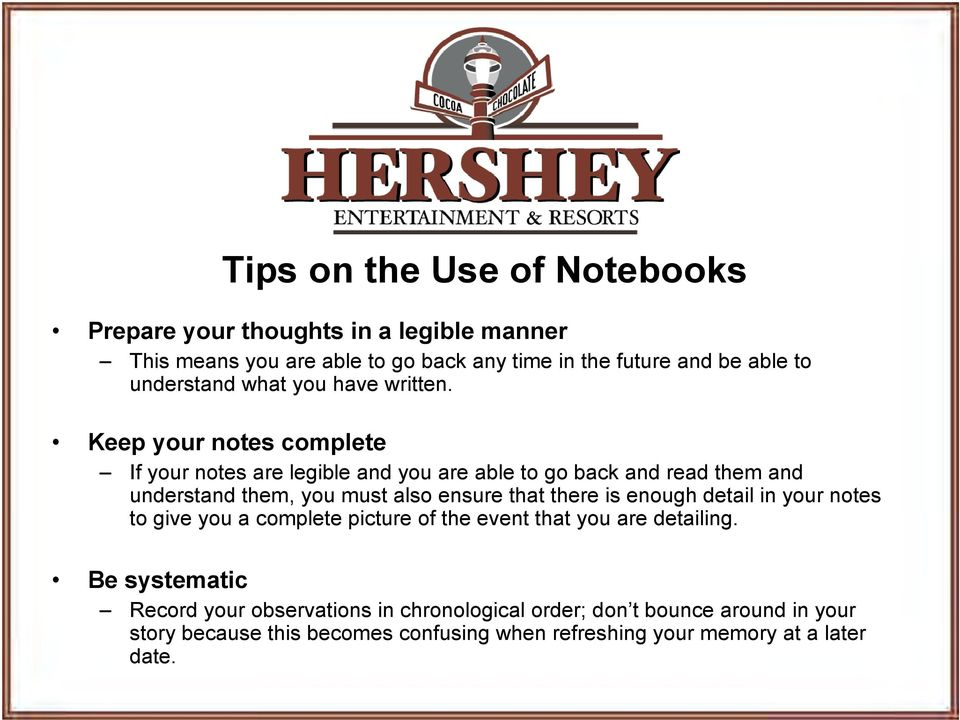 Keep your notes complete If your notes are legible and you are able to go back and read them and understand them, you must also ensure that there is