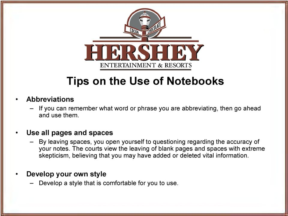Use all pages and spaces By leaving spaces, you open yourself to questioning regarding the accuracy of your notes.