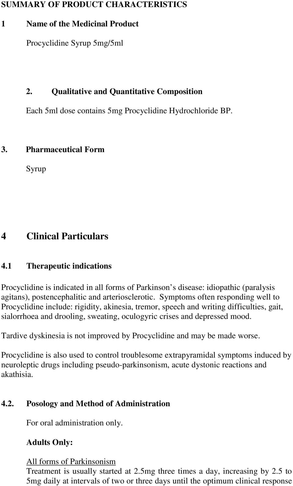 1 Therapeutic indications Procyclidine is indicated in all forms of Parkinson s disease: idiopathic (paralysis agitans), postencephalitic and arteriosclerotic.