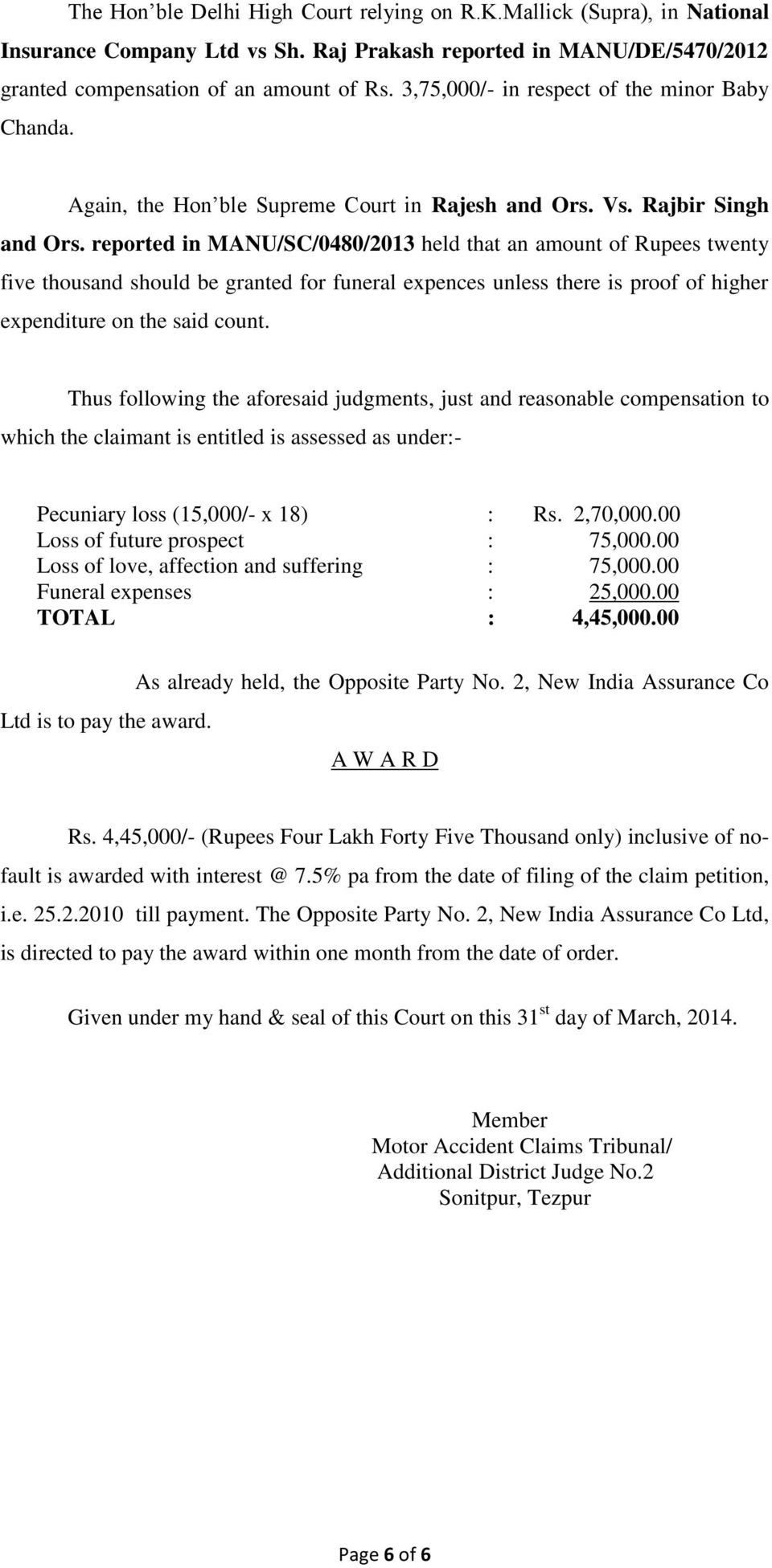 reported in MANU/SC/0480/2013 held that an amount of Rupees twenty five thousand should be granted for funeral expences unless there is proof of higher expenditure on the said count.
