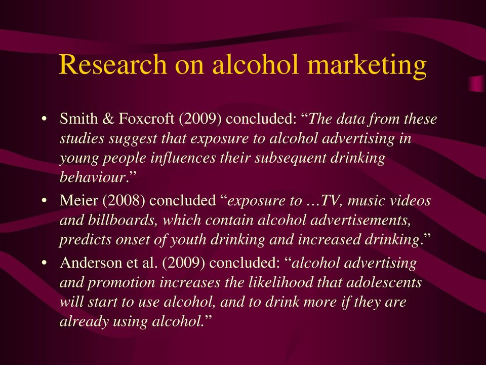 Meier (2008) concluded exposure to TV, music videos and billboards, which contain alcohol advertisements, predicts onset of youth drinking