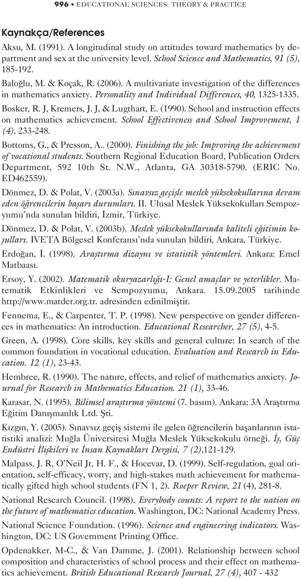 Personality and Individual Differences, 40, 1325-1335. Bosker, R. J, Kremers, J. J, & Lugthart, E. (1990). School and instruction effects on mathematics achievement.