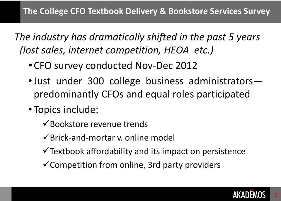 ) CFO survey conducted Nov-Dec 2012 Just under 300 college business administrators predominantly CFOs and equal roles