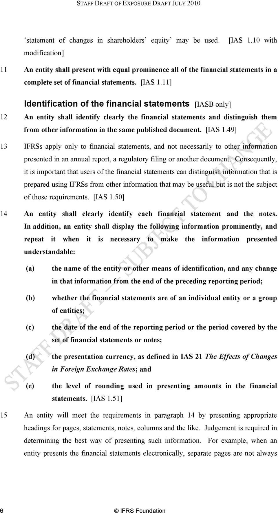11] Identification of the financial statements [IASB only] 12 An entity shall identify clearly the financial statements and distinguish them from other information in the same published document.