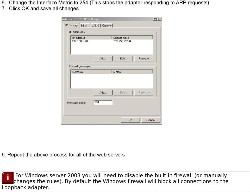 Repeat the above process for all of the web servers For Windows server 2003 you will need